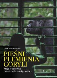 Pieśni plemienia goryli. Moja wędrówka przez życie z autyzmem - Dawn Prince-Hughes - ebook