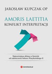 Amoris laetitia. Konflikt interpretacji - Jarosław Kupczak - ebook