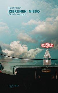 Kierunek: niebo. GPS dla mężczyzn - Randy Hain - ebook