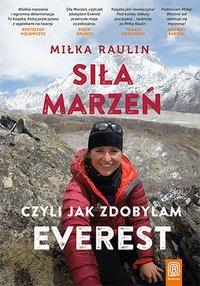 Siła Marzeń, czyli jak zdobyłam Everest - Miłka Raulin - ebook