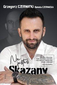 Nie jesteś skazany - Grzegorz Czerwicki - ebook