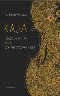 Kaja. Biografia Kai Danczowskiej - Katarzyna Marczak - ebook