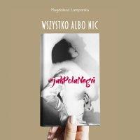 Wszystko albo nic. #jakPolaNegri - Magdalena Lamparska - audiobook