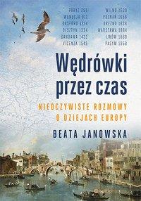 Wędrówki przez czas. Nieoczywiste rozmowy o dziejach Europy - Beata Janowska - ebook