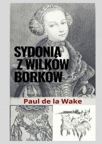 Sydonia zWilków Borków - Paul de la Wake - ebook
