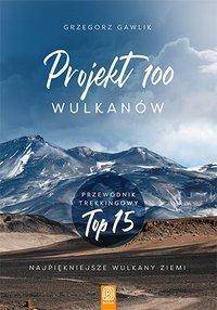 Projekt 100 wulkanów. Przewodnik trekkingowy TOP 15 - Grzegorz Gawlik - ebook