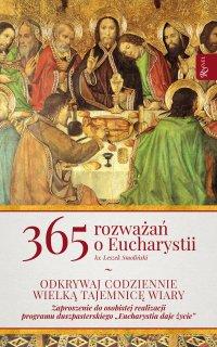 365 rozważań o Eucharystii. Odkrywaj wielką tajemnicę wiary - ks. Leszek Smoliński - ebook