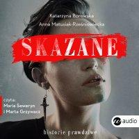 Skazane. Historie prawdziwe - Katarzyna Borowska - audiobook