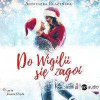 Do Wigilii się zagoi - Agnieszka Błażyńska - audiobook