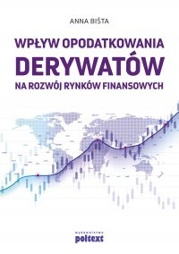 Wpływ opodatkowania derywatów na rozwój rynków finansowych - Anna Biśta - ebook