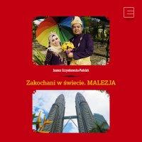 Zakochani w świecie. Malezja - Joanna Grzymkowska-Podolak - audiobook