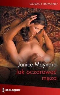 Jak oczarować męża - Janice Maynard - ebook