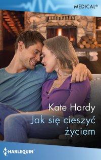 Jak się cieszyć życiem - Kate Hardy - ebook