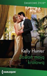 Zostań moją królową - Kelly Hunter - ebook