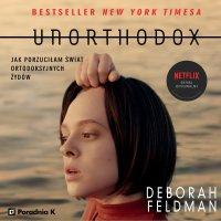 Unorthodox. Jak porzuciłam świat ortodoksyjnych Żydów - Deborah Feldman - audiobook