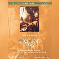 Ćwiczenia duchowne - Widzieliśmy Pana. Tydzień IV - Józef Augustyn SJ - audiobook