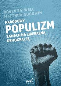Narodowy populizm. Zamach na liberalną demokrację - Matthew Goodwin - ebook