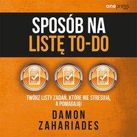 Sposób na listę to-do. Twórz listy zadań, które nie stresują a pomagają! - Damon Zahariades - audiobook