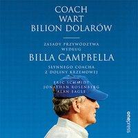Coach wart bilion dolarów. Zasady przywództwa według Billa Campbella, słynnego coacha z Doliny Krzemowej - Eric Schmidt (Author) - audiobook