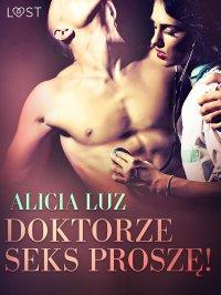 Doktorze seks proszę! - Alicia Luz - ebook