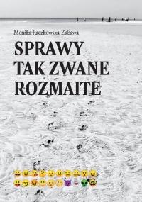 Sprawy tak zwane rozmaite - Monika Raczkowska-Zabawa - ebook