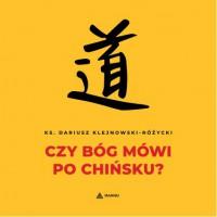 Czy Bóg mówi po chińsku? - Ks. prof. Dariusz Klejnowski-Różycki - audiobook