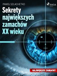 Sekrety największych zamachów XX wieku - Paweł Szlachetko - ebook