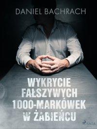Wykrycie fałszywych 1000-markówek w Żabieńcu - Daniel Bachrach - ebook