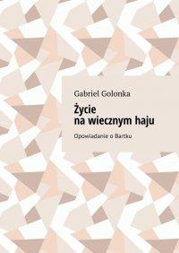 Życie nawiecznymhaju - Gabriel Golonka - ebook