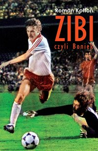 """Zibi"". Biografia Zbigniewa Bońka - Roman Kołtoń - ebook"