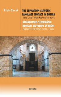 The Sephardim-Slavonic language contact in Bosnia. The last period (1918-1941) / Sefardyjsko-słowiański kontakt językowy w Bośni. Ostatni period (1918-1941) - Piotr Żurek - ebook