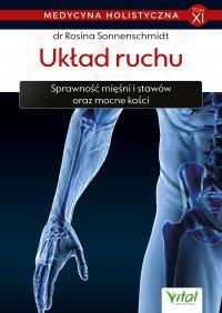 Medycyna holistyczna. Tom XI. Układ ruchu. Sprawność mięśni i stawów oraz mocne kości - dr Rosina Sonnenschmidt - ebook