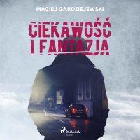 Ciekawość i fantazja - Maciej Gardziejewski - audiobook