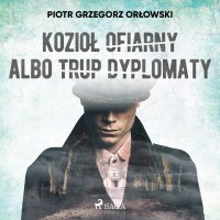 Kozioł ofiarny albo trup dyplomaty - Piotr Grzegorz Orłowski - audiobook