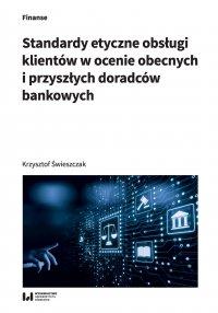 Standardy etyczne obsługi klientów w ocenie obecnych i przyszłych doradców bankowych - Krzysztof Świeszczak - ebook