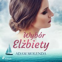 Wybór Elżbiety - Adam Molenda - audiobook