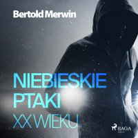 Niebieskie ptaki XX wieku - Bertold Merwin - audiobook