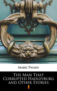 The Man That Corrupted Hadleyburg and Other Stories - Mark Twain - ebook