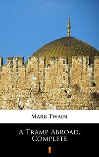 A Tramp Abroad, Complete - Mark Twain - ebook