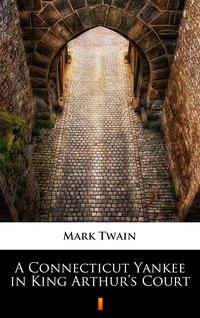 A Connecticut Yankee in King Arthur's Court - Mark Twain - ebook