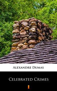 Celebrated Crimes - Alexandre Dumas - ebook