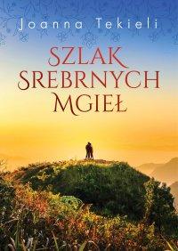 Szlak Srebrnych Mgieł - Joanna Tekieli - ebook