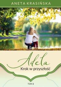 Adela. Krok w przyszłość. Tom 2 - Aneta Krasińska - ebook