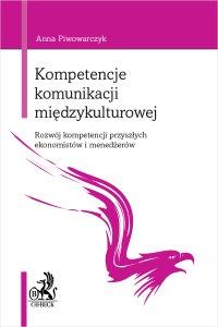 Kompetencje komunikacji międzykulturowej. Rozwój kompetencji przyszłych ekonomistów i menedżerów - Anna Piwowarczyk - ebook