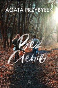 Bez Ciebie - Agata Przybyłek - ebook