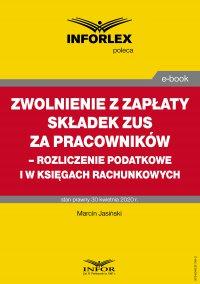 Zwolnienie z zapłaty składek ZUS za pracowników – rozliczenie podatkowe i w księgach rachunkowych - Tomasz Krywan - ebook