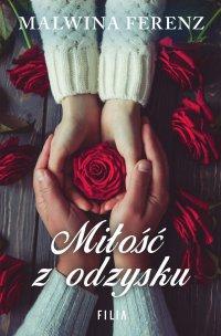 Miłość z odzysku - Malwina Ferenz - ebook