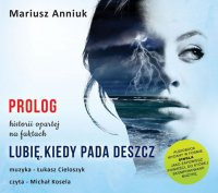 Lubię, kiedy pada deszcz - Prolog - Mariusz Anniuk - audiobook
