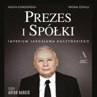 Prezes i Spółki. Imperium Jarosława Kaczyńskiego - Iwona Szpala - audiobook
