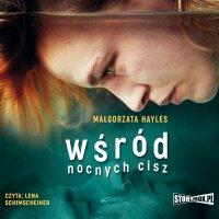 Wśród nocnych Cisz - Małgorzata Hayles - audiobook